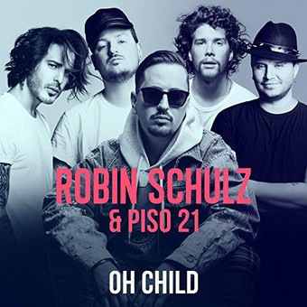 ROBIN SCHULZ & PISO 21 - Oh Child (Warner)