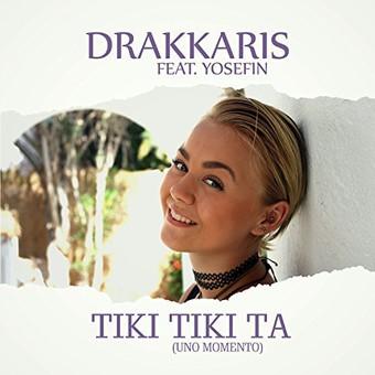 DRAKKARIS FEAT. YOSEFIN - Tiki Tiki Ta (Uno Momento) (Nostrum/KNM)