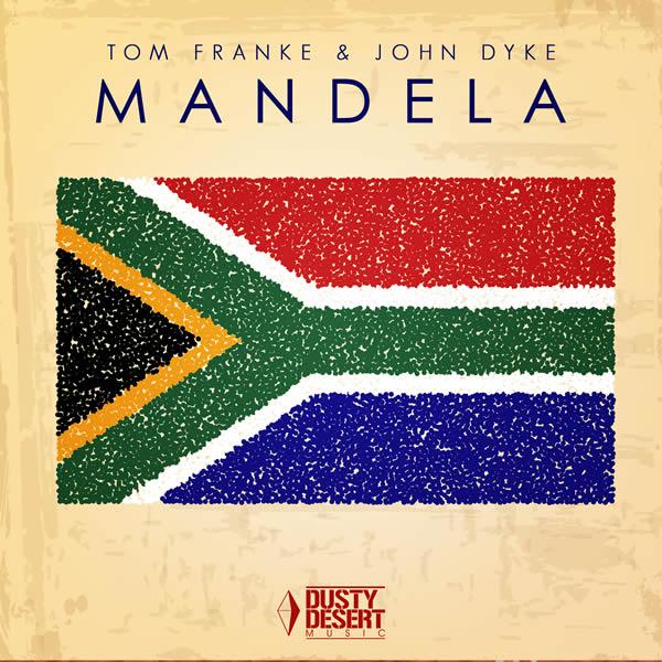 TOM FRANKE & JOHN DYKE - Mandela (Dusty Desert/Planet Punk/KNM)