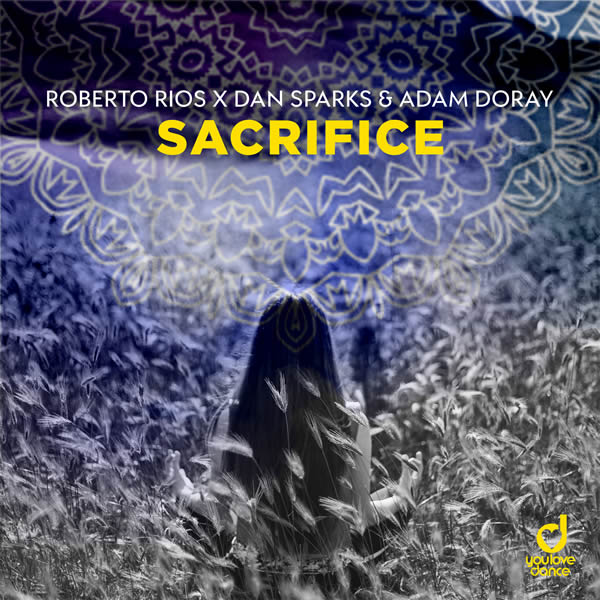 ROBERTO RIOS X DAN SPARKS & ADAM DORAY - Sacrifice (You Love Dance/Planet Punk/KNM)