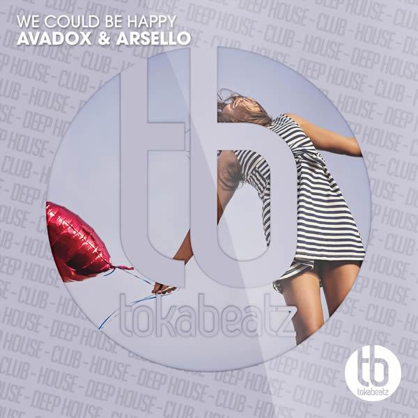 AVADOX & ARSELLO - We Could Be Happy (Toka Beatz/Believe)