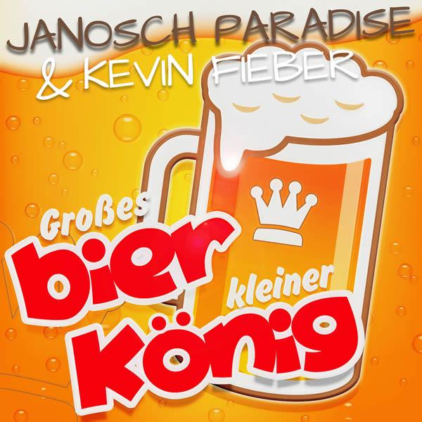 JANOSCH PARADISE & KEVIN FIEBER - Großes Bier Kleiner König (Fiesta/KNM)