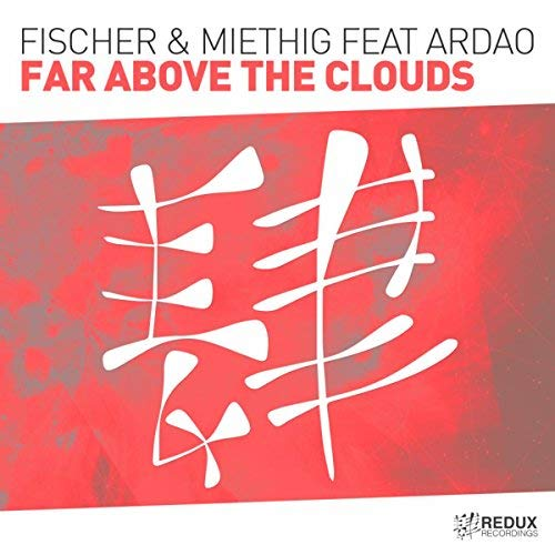 FISCHER & MIETHIG FEAT. ARDAO - Far Above The Clouds (Redux Recordings)