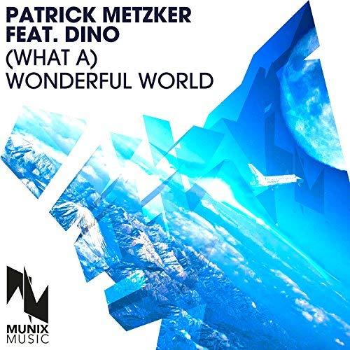 PATRICK METZKER FEAT. DINO - (What A) Wonderful World (Munix/KNM)