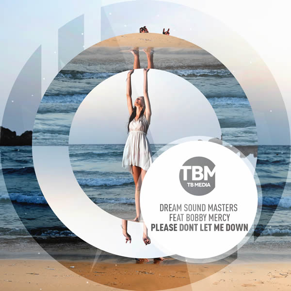 DREAM SOUND MASTERS FEAT. BOBBY MERCY - Please Dont Let Me Down (Tb Media/KNM)