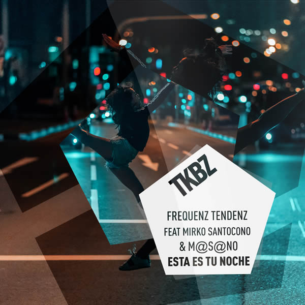 FREQUENZ TENDENZ FEAT. MIRKO SANTOCONO & M@S@NO - Esta Es Tu Noche (Tkbz media/Virgin/Universal/UV)