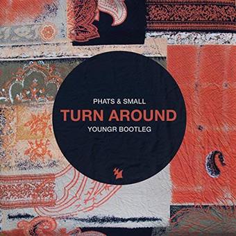 PHATS & SMALL - Turn Around (Youngr Bootleg) (Armada/Kontor/KNM)