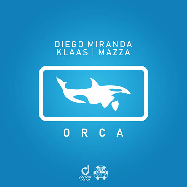 DIEGO MIRANDA, KLAAS & MAZZA - Orca (Big Blind Music/Planet Punk/KNM)