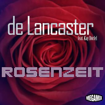 DE LANCASTER FEAT. KAY DÖRFEL - Rosenzeit (Megamix/Warner)