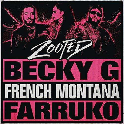 BECKY G FEAT. FRENCH MONTANA & FARRUKO - Zooted (Kemosabe/RCA/Sony Music Latin)