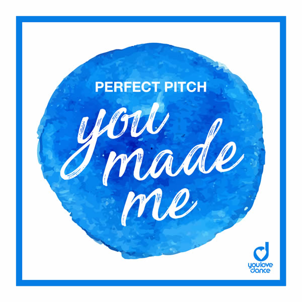 PERFECT PITCH - You Made Me (You Love Dance/Planet Punk/KNM)