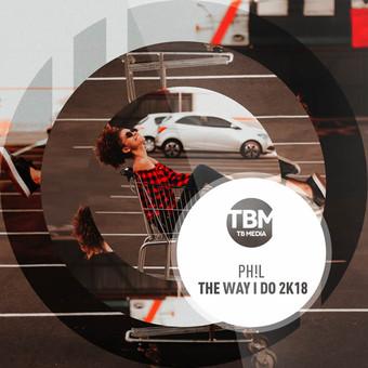 PH!L - The Way I Do 2k18 (TB Media/KNM)