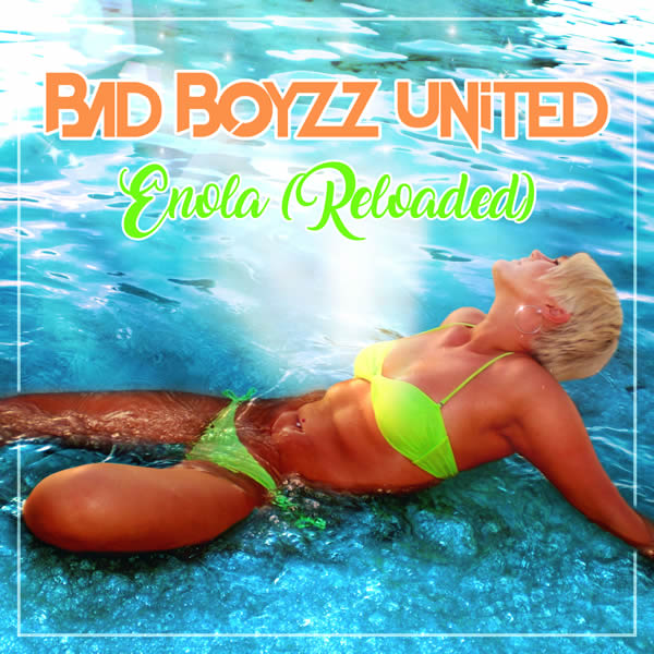 BAD BOYZZ UNITED - Enola (Reloaded) (Fairlight/ A 45/KNM)