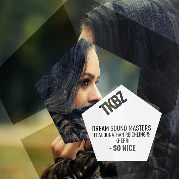 DREAM SOUND MASTERS FEAT. JONATHAN REICHLING & KHEPRI - So Nice (Tkbz Media/Virgin/Universal/UV)