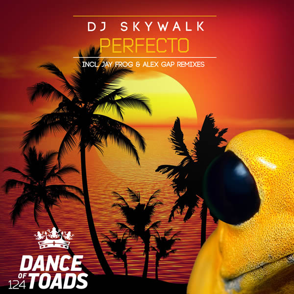 DJ SKYWALK - Perfecto (Dance Of Toads/Label Worx)