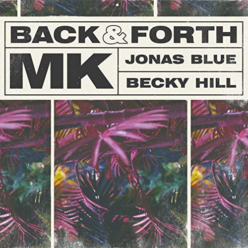 MK X JONAS BLUE X BECKY HILL - Back & Forth (Area 10/Columbia/Sony)