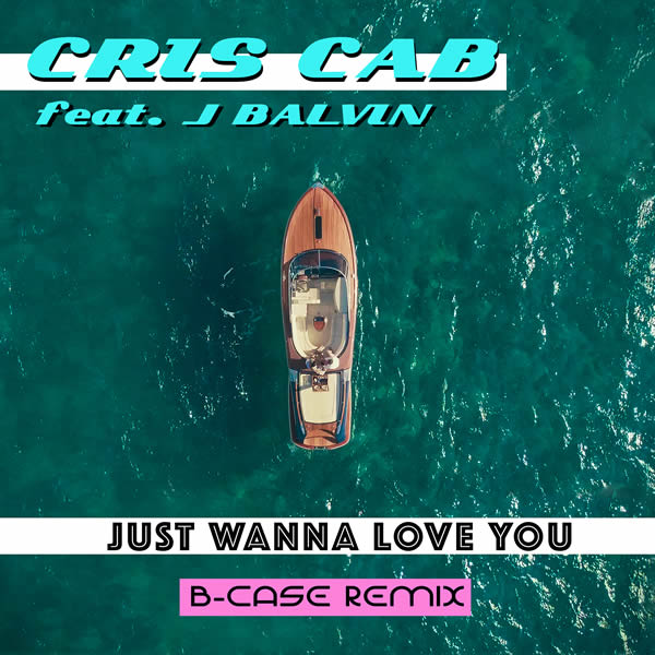 CRIS CAB FEAT. J BALVIN - Just Wanna Love You (Epic/Sony)