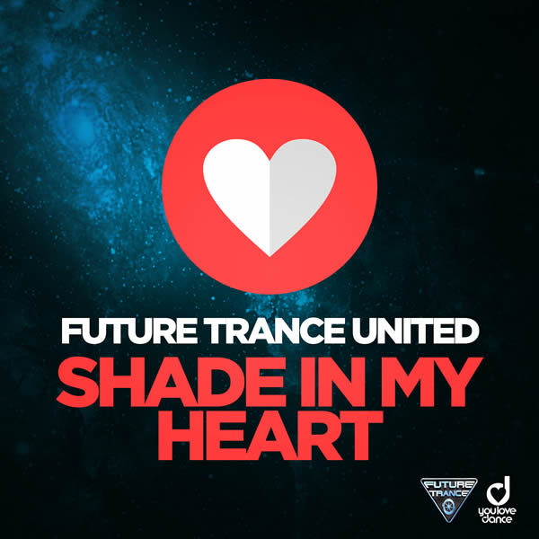 FUTURE TRANCE UNITED - Shade In My Heart (You Love Dance/Planet Punk/KNM)