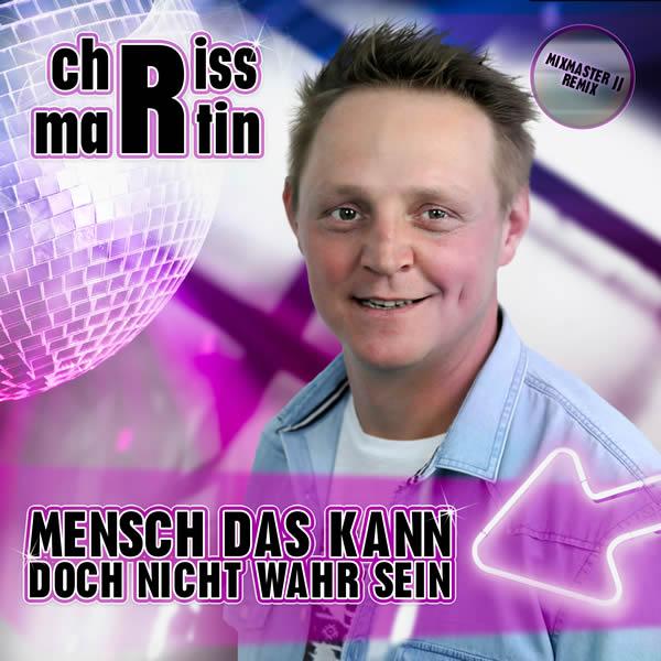 CHRISS MARTIN - Mensch Das Kann Doch Nicht Wahr Sein (Mixmaster JJ Remix) (Fiesta/KNM)