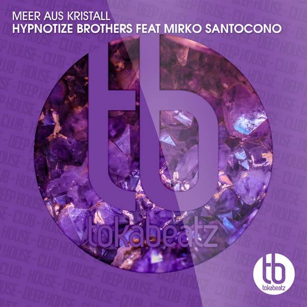 HYPNOTIZE BROTHERS FEAT. MIRKO SANTOCONO - Meer Aus Kristall (Toka Beatz/Believe)