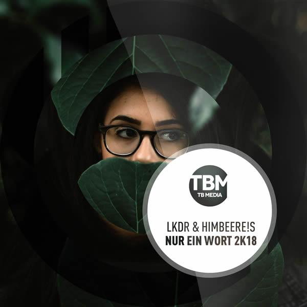 LKDR & HIMBEERE!S - Nur Ein Wort 2k18 (TB Media/KNM)