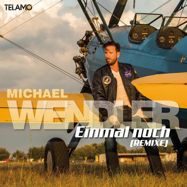 MICHAEL WENDLER - Einmal Noch (Remixe) (Telamo/Warner)