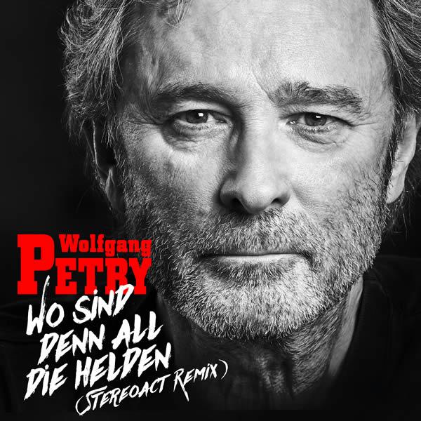 WOLFGANG PETRY - Wo Sind Denn All Die Helden (Stereoact Remix) (Na Klar!/Sony)