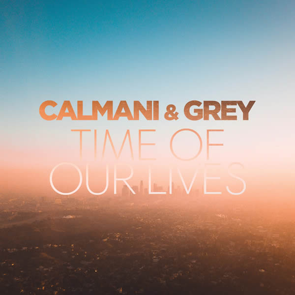 CALMANI & GREY - Time Of Our Lives (Kontor/KNM)