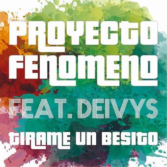 PROYECTO FENOMENO FEAT. DEIVYS - Tirame Un Besito (Polydor/Universal/UV)