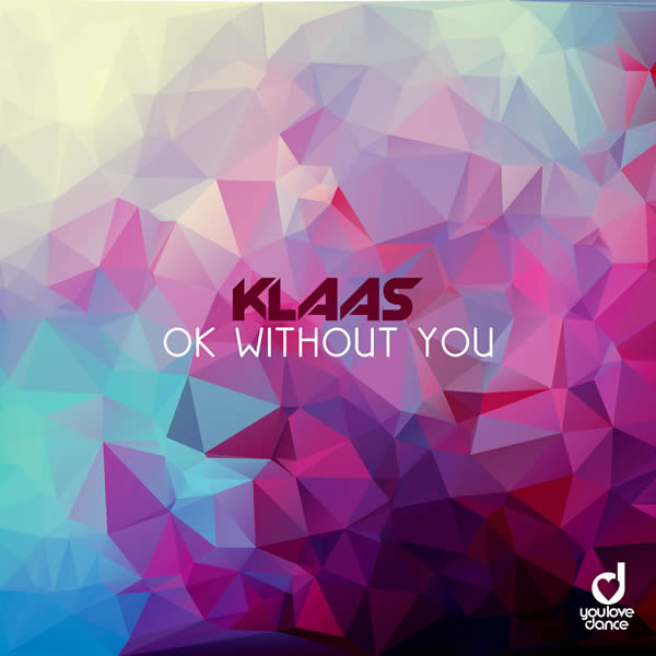 KLAAS - OK Without You (You Love Dance/Planet Punk/KNM)