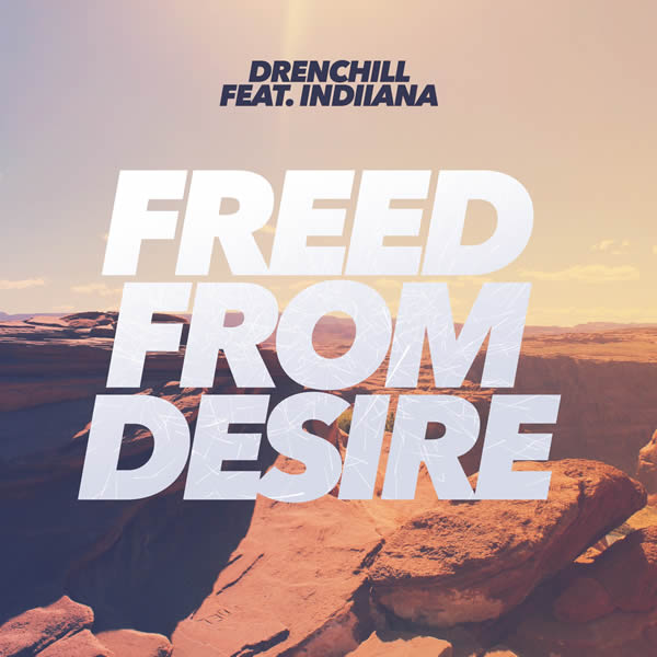 DRENCHILL FEAT. INDIIANA - Freed From Desire (Nitron/Sony)