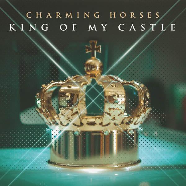 CHARMING HORSES - King Of My Castle (Nitron/Sony)