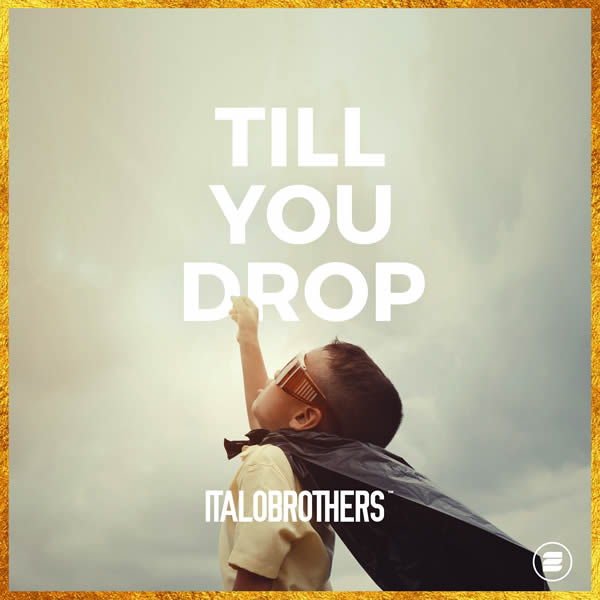 ITALOBROTHERS - Till You Drop (Zoo Digital/Zooland)