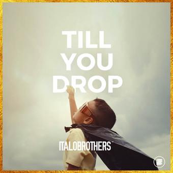 ITALOBROTHERS - Till You Drop (Zoo Digital/Zooland)
