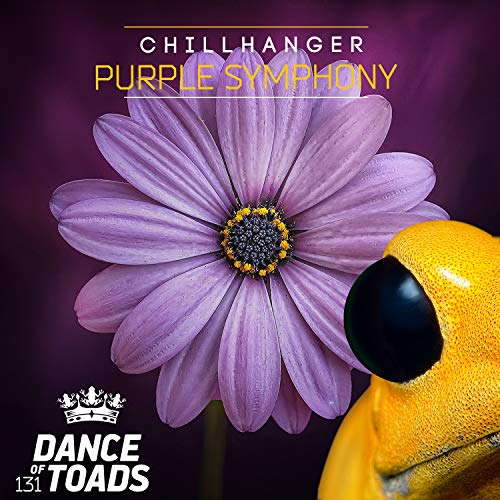 CHILLHANGER - Purple Symphony (Dance Of Toads/Label Worx)