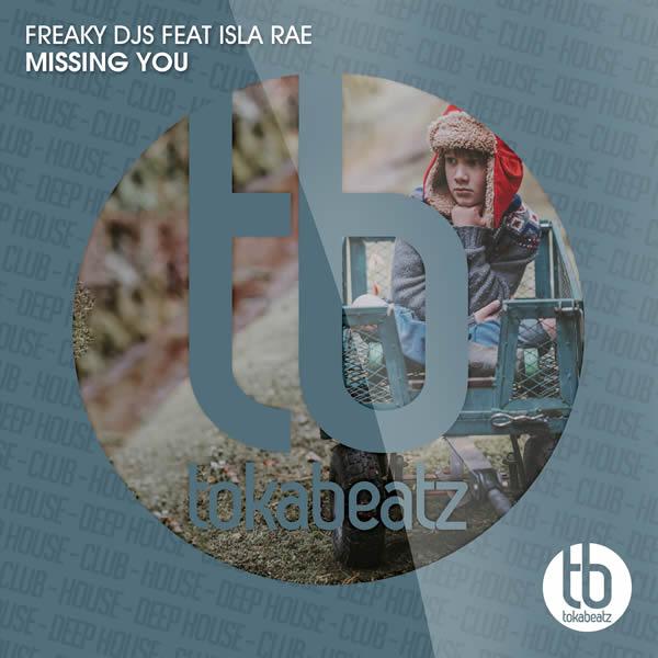 FREAKY DJS FEAT. ISLA RAE - Missing You (Toka Beatz/Believe)