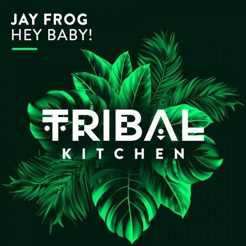 JAY FROG - Hey Baby (Tribal Kitchen)