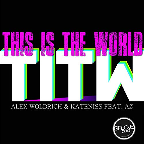 ALEX WOLDRICH & KATENISS FEAT. AZ - This Is The World (TITW) (Groove Gold)