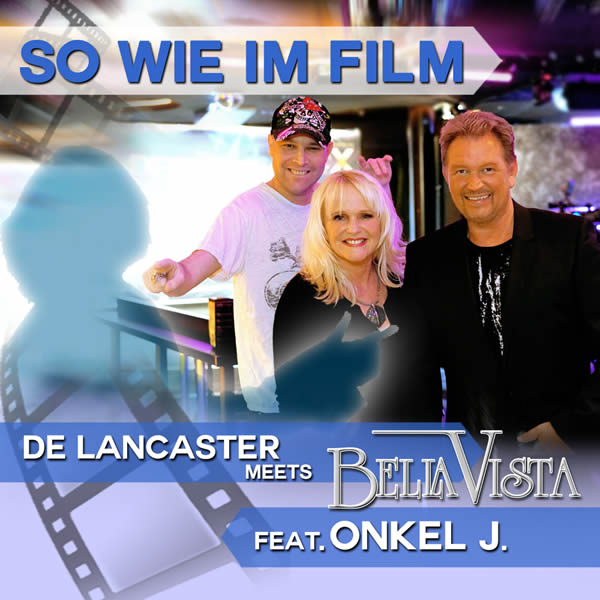 DE LANCASTER MEETS BELLA VISTA FEAT. ONKEL J. - So Wie Im Film (Megamix/Telamo/Warner)