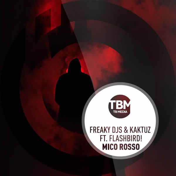 FREAKY DJS & KAKTUZ FEAT. FLASHBIRD! - Mico Rosso (TB Media/KNM)