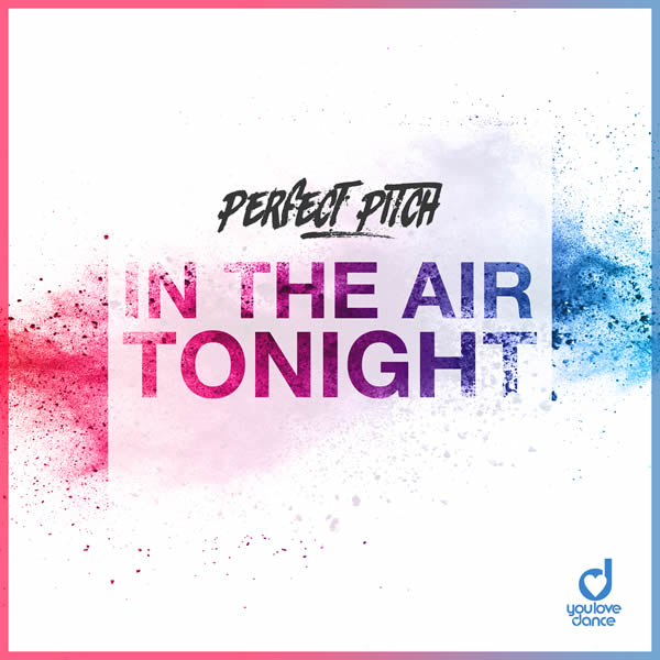 PERFECT PITCH - In The Air Tonight (You Love Dance/Planet Punk/KNM)