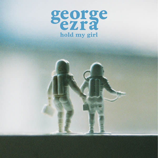 GEORGE EZRA - Hold My Girl (Columbia/Sony)