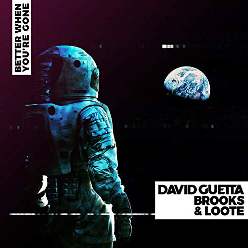 DAVID GUETTA, BROOKS & LOOTE - Better When Youre Gone (What A Music/Parlophone/Warner)