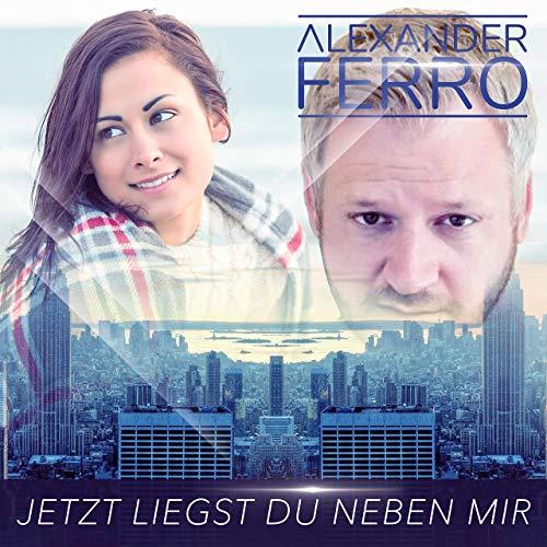 ALEXANDER FERRO - Jetzt Liegst Du Neben Mir (USP Media)