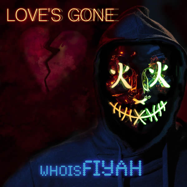 whoisFIYAH - Love's Gone (whoisFIYAH Records)