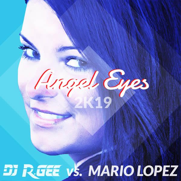 DJ R. GEE VS. MARIO LOPEZ - Angel Eyes (2K19) (Fairlight/A 45/KNM)