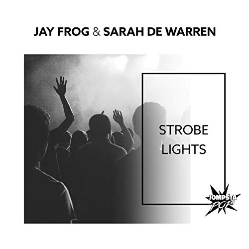 JAY FROG & SARAH DE WARREN - Strobe Lights (JOMPSTA POP/KNM)