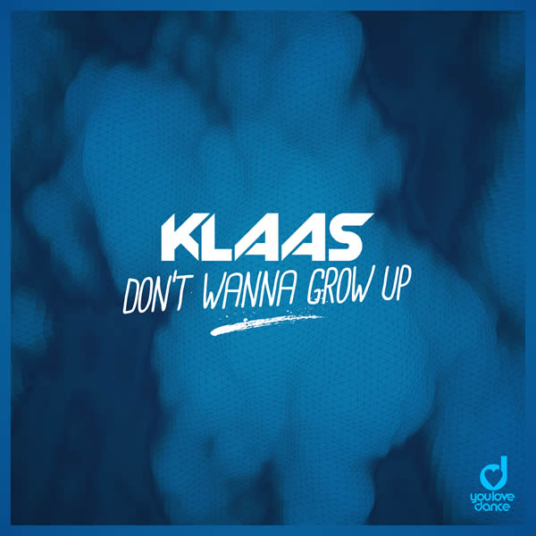 KLAAS - Don't Wanna Grow Up (You Love Dance/Planet Punk/KNM)