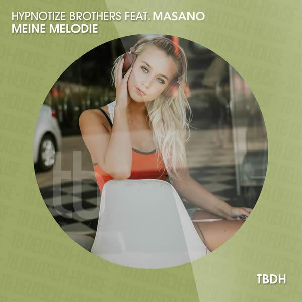 HYPNOTIZE BROTHERS FEAT. MASANO - Meine Melodie (TB Deutschhouse/Tokabeatz/Believe)