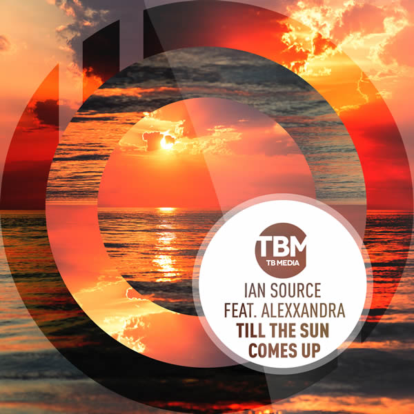 IAN SOURCE FEAT. ALEXXANDRA - Till The Sun Comes Up (TB Media/KNM)
